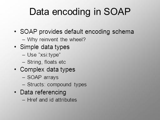 Data encoding in SOAP SOAP provides default encoding schema