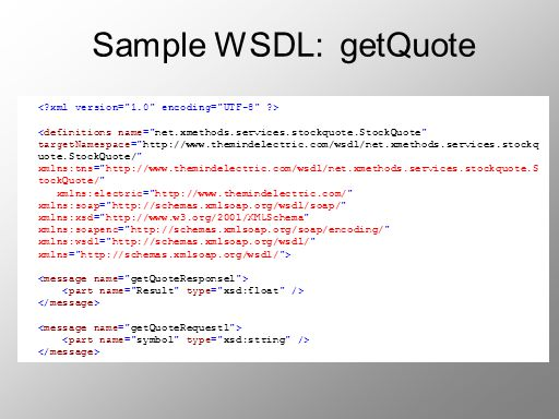 Sample WSDL: getQuote < xml version= 1.0 encoding= UTF-8 >
