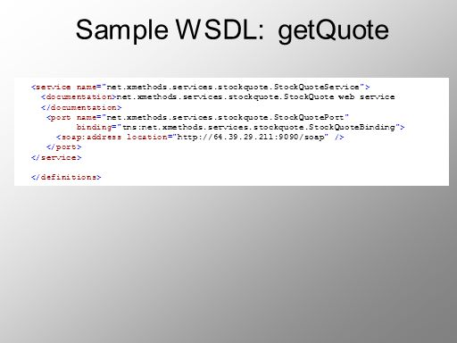 Sample WSDL: getQuote <service name= net.xmethods.services.stockquote.StockQuoteService >