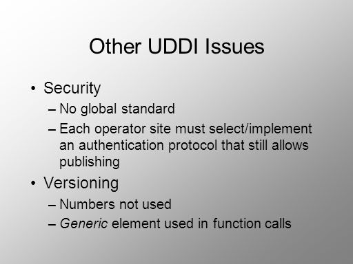 Other UDDI Issues Security Versioning No global standard