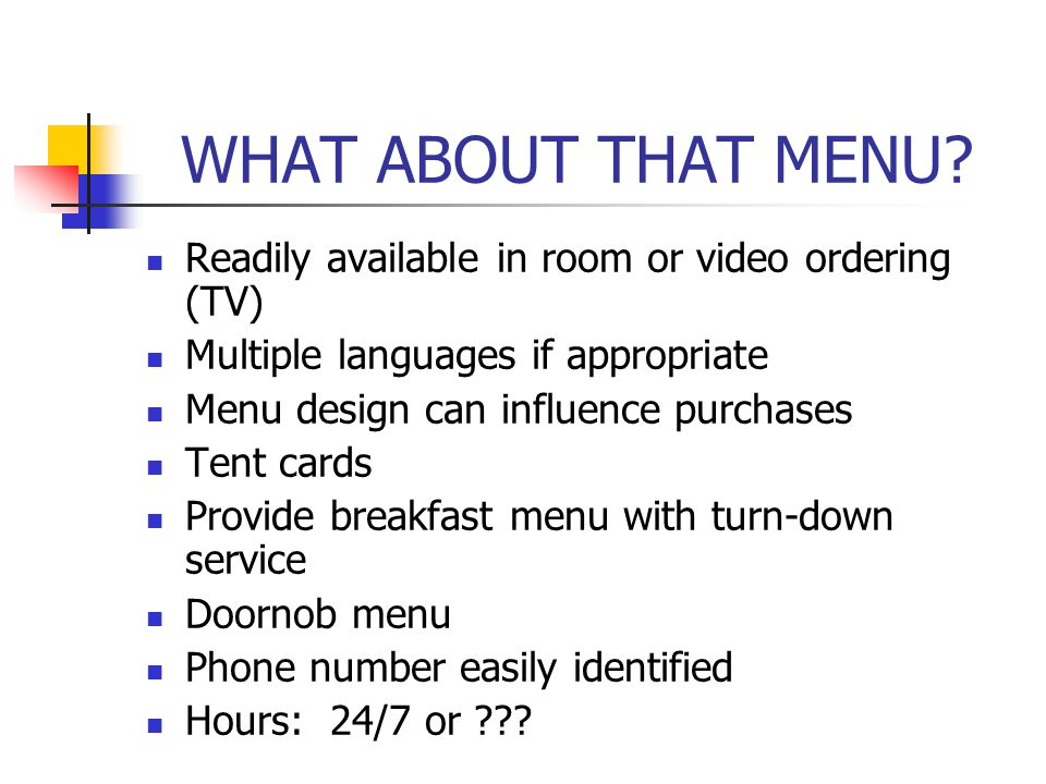 WHAT ABOUT THAT MENU Readily available in room or video ordering (TV)