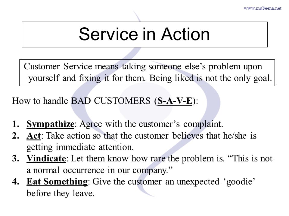 Service in Action Customer Service means taking someone else's problem upon yourself and fixing it for them. Being liked is not the only goal.