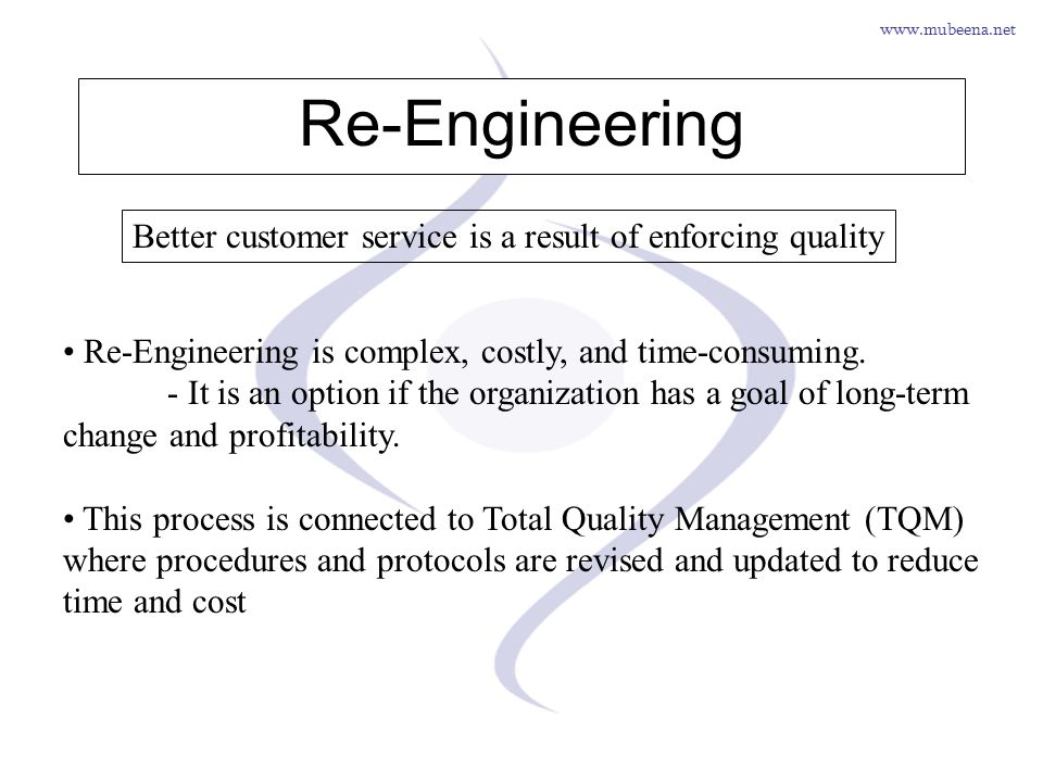 Re-Engineering Better customer service is a result of enforcing quality. Re-Engineering is complex, costly, and time-consuming.