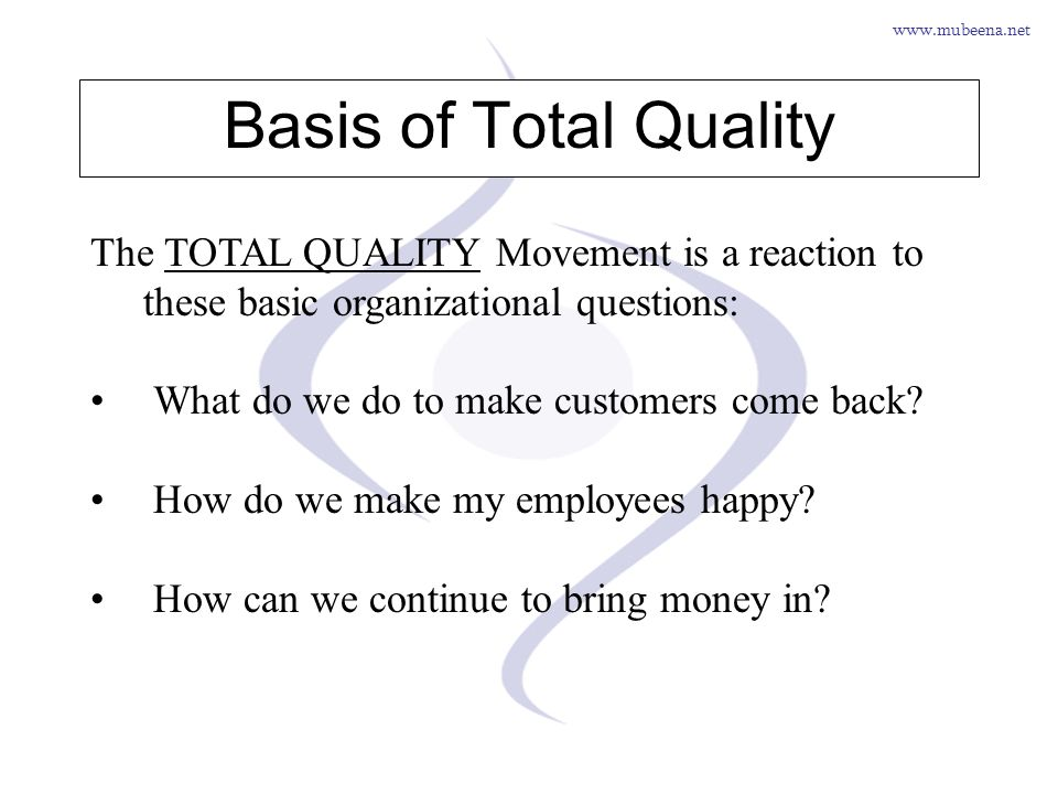 Basis of Total Quality The TOTAL QUALITY Movement is a reaction to these basic organizational questions: