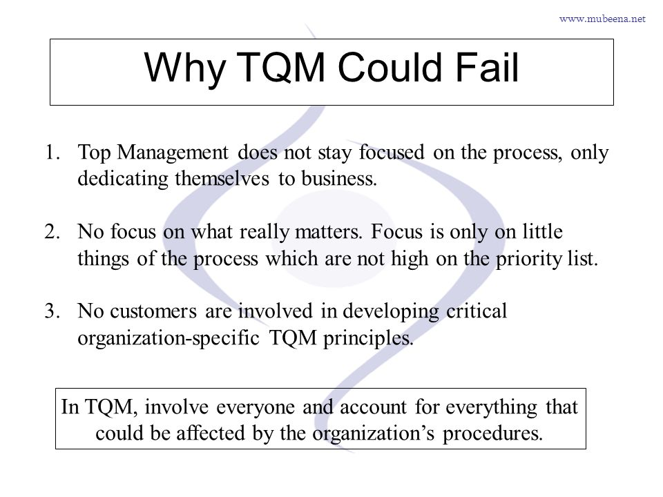 Why TQM Could Fail Top Management does not stay focused on the process, only dedicating themselves to business.