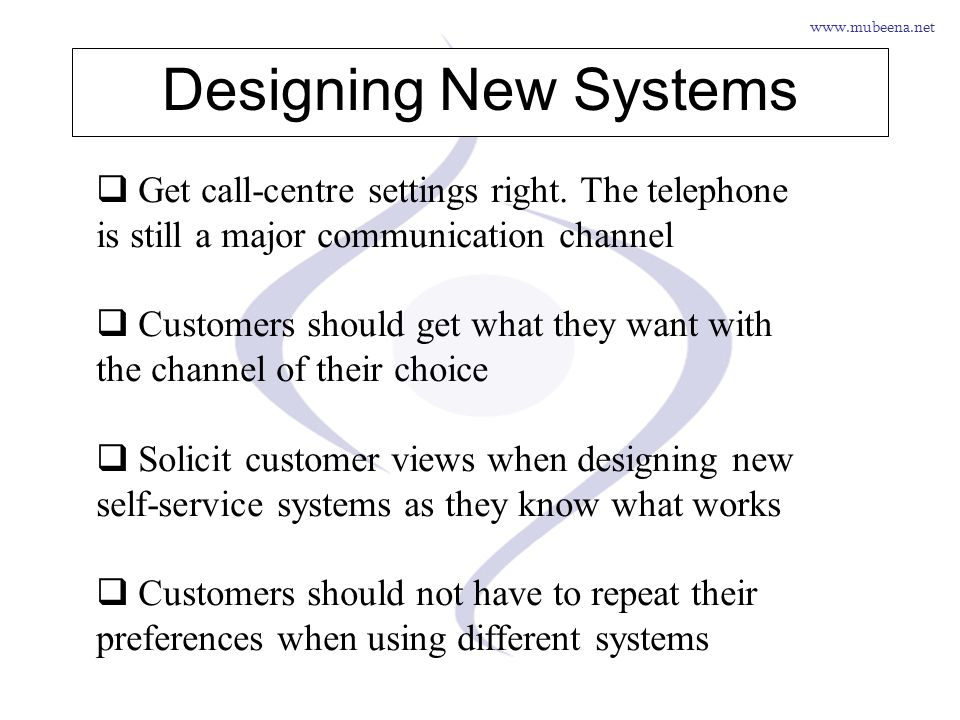 Designing New Systems Get call-centre settings right. The telephone is still a major communication channel.