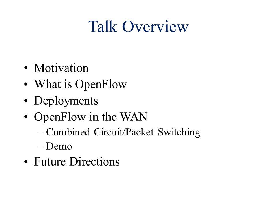 Talk Overview Motivation What is OpenFlow Deployments