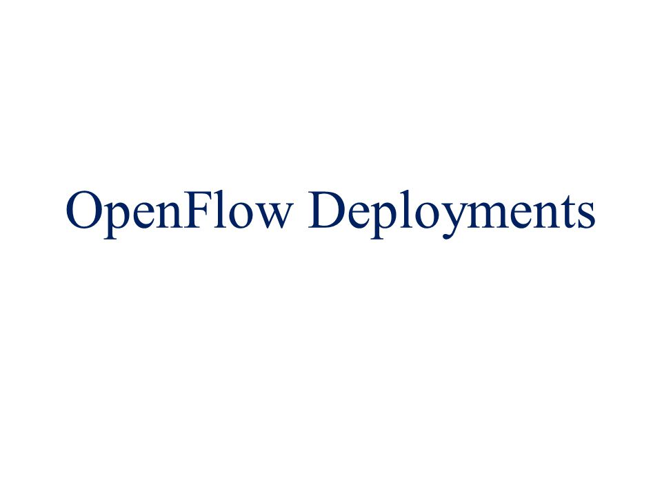 OpenFlow Deployments