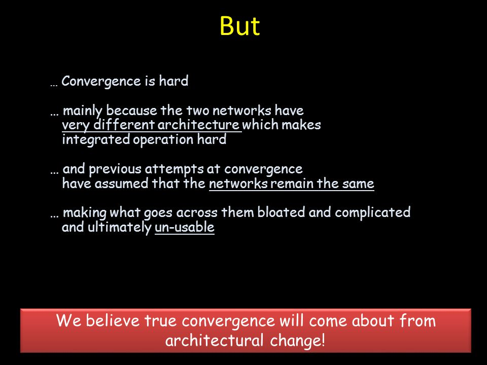 We believe true convergence will come about from architectural change!