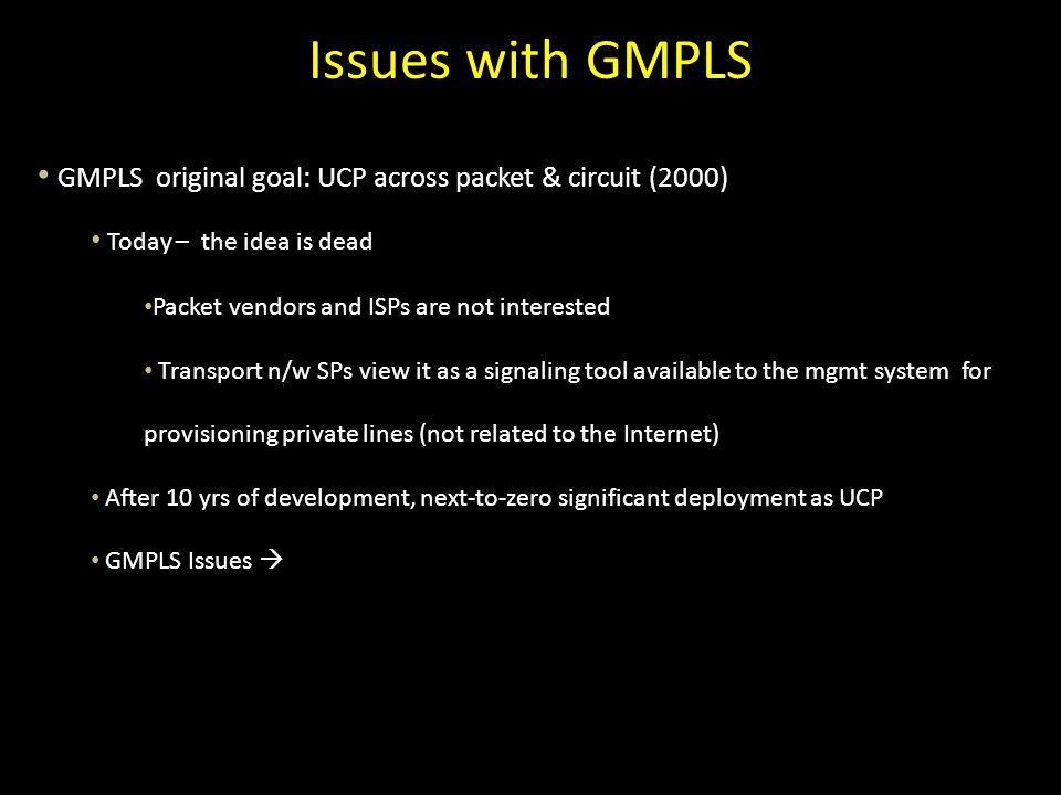 Issues with GMPLS GMPLS original goal: UCP across packet & circuit (2000) Today – the idea is dead.