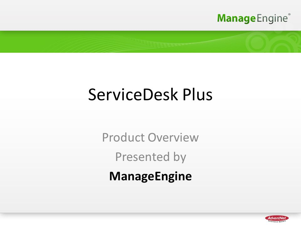 ServiceDesk Plus Product Overview Presented by ManageEngine 1