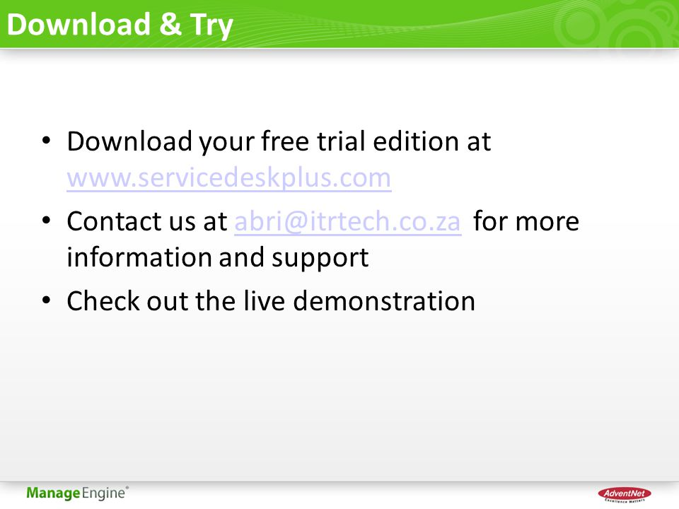 Download & Try Download your free trial edition at www.servicedeskplus.com. Contact us at abri@itrtech.co.za for more information and support.