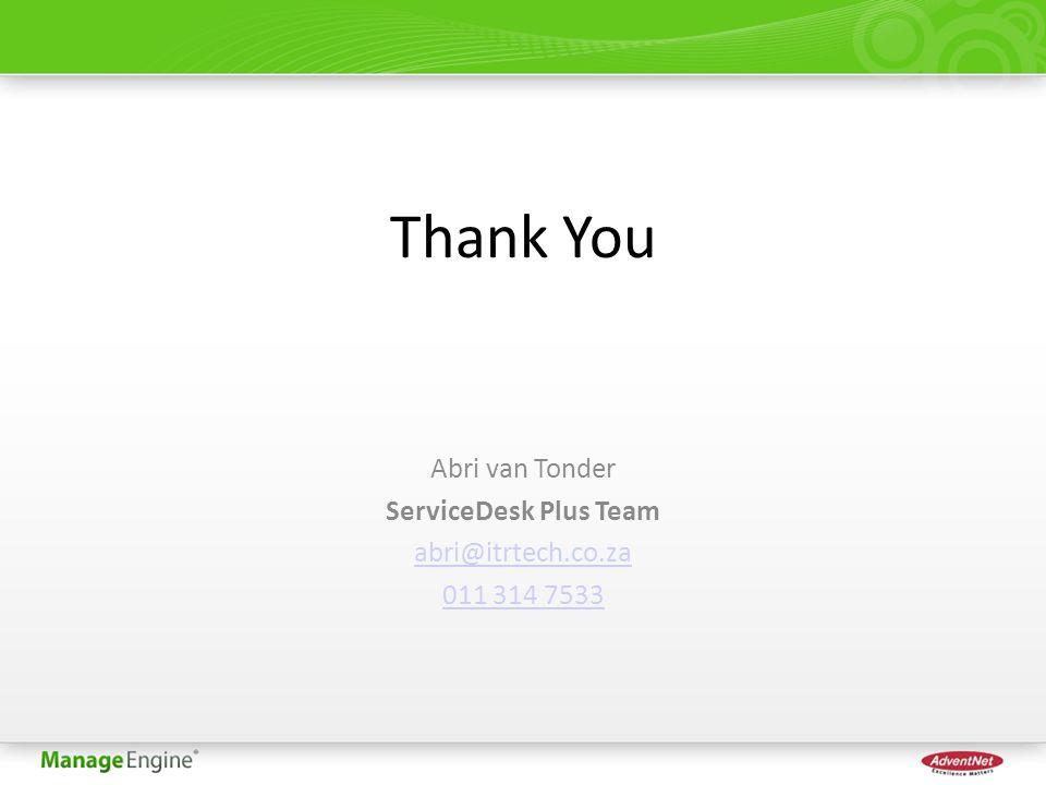 Thank You Abri van Tonder ServiceDesk Plus Team abri@itrtech.co.za