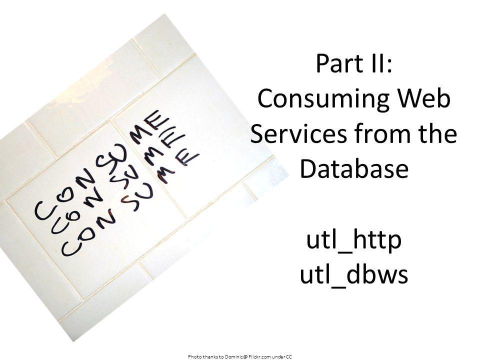 Part II: Consuming Web Services from the Database utl_http utl_dbws
