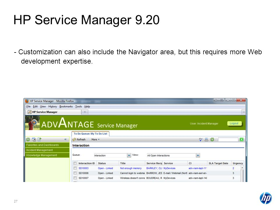 HP Service Manager 9.20 - Customization can also include the Navigator area, but this requires more Web development expertise.