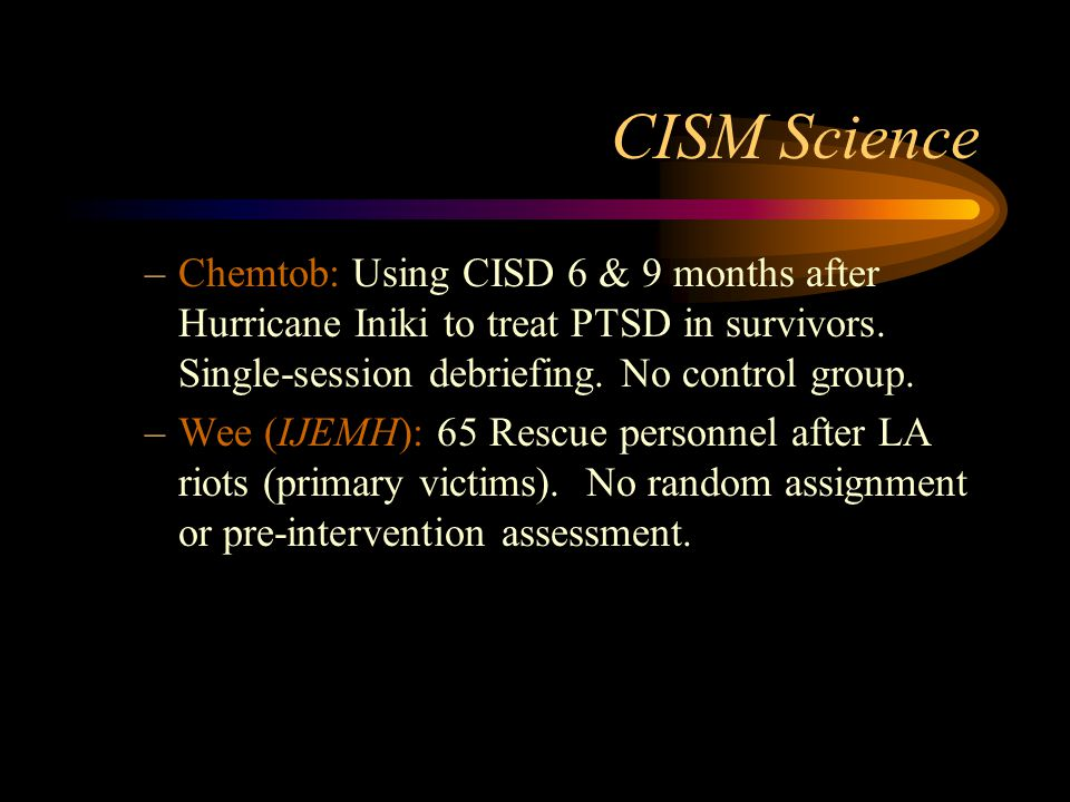 CISM Science Chemtob: Using CISD 6 & 9 months after Hurricane Iniki to treat PTSD in survivors. Single-session debriefing. No control group.