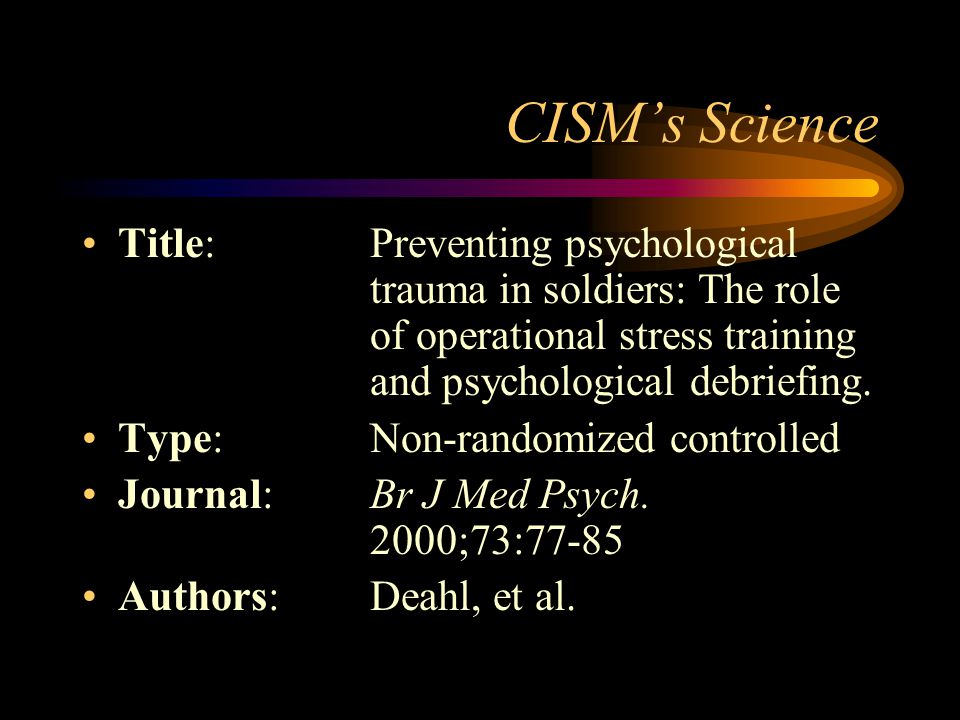 CISM's Science Title: Preventing psychological trauma in soldiers: The role of operational stress training and psychological debriefing.