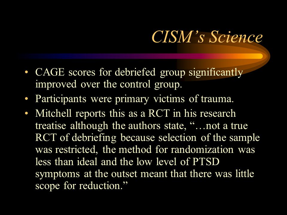 CISM's Science CAGE scores for debriefed group significantly improved over the control group. Participants were primary victims of trauma.