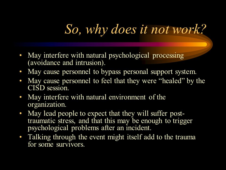 So, why does it not work May interfere with natural psychological processing (avoidance and intrusion).