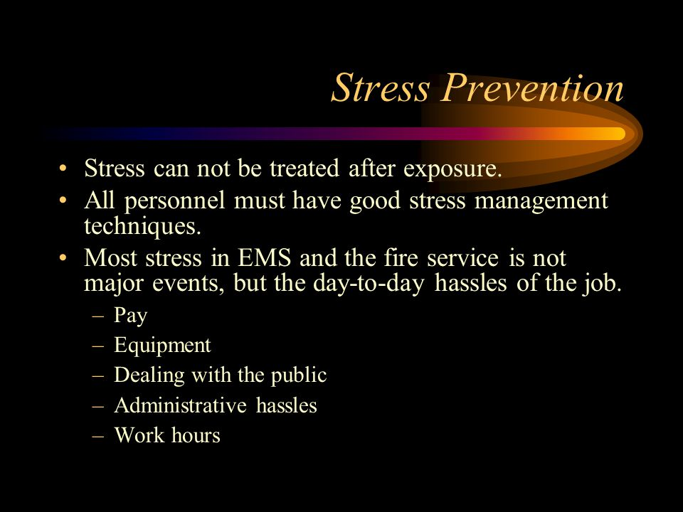 Stress Prevention Stress can not be treated after exposure.