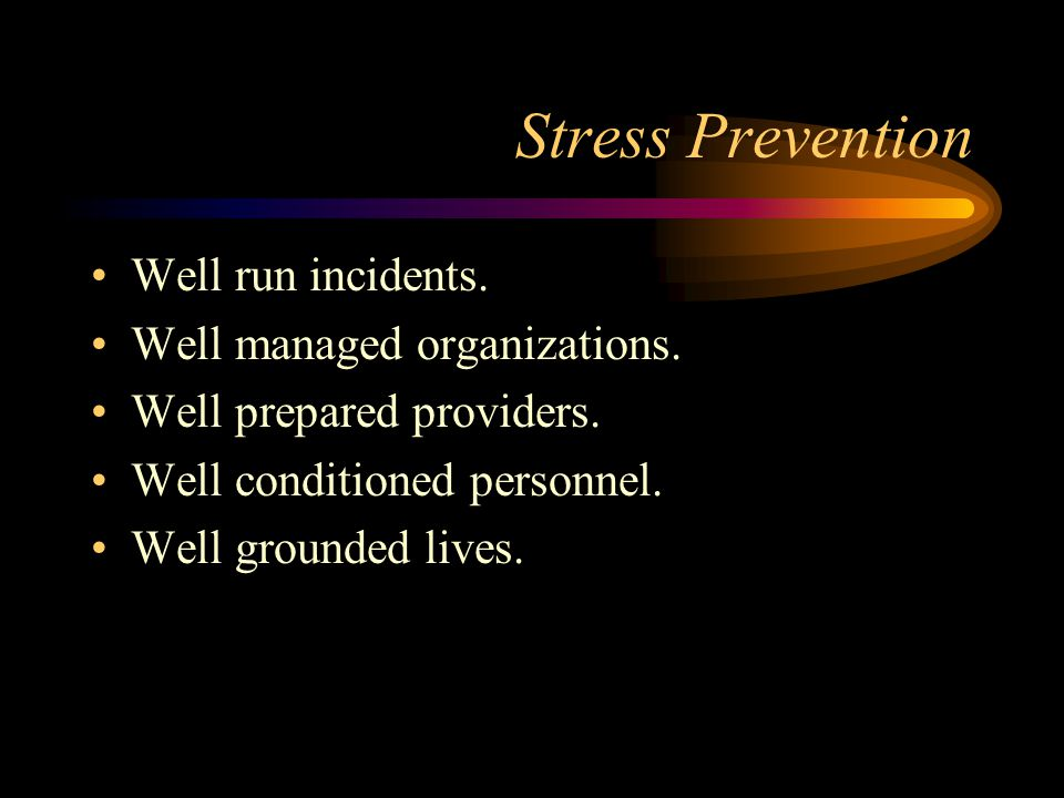 Stress Prevention Well run incidents. Well managed organizations.