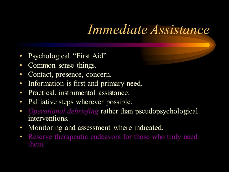 Immediate Assistance Psychological First Aid Common sense things.