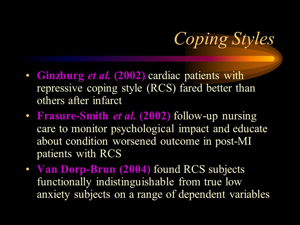 Coping Styles Ginzburg et al. (2002) cardiac patients with repressive coping style (RCS) fared better than others after infarct.