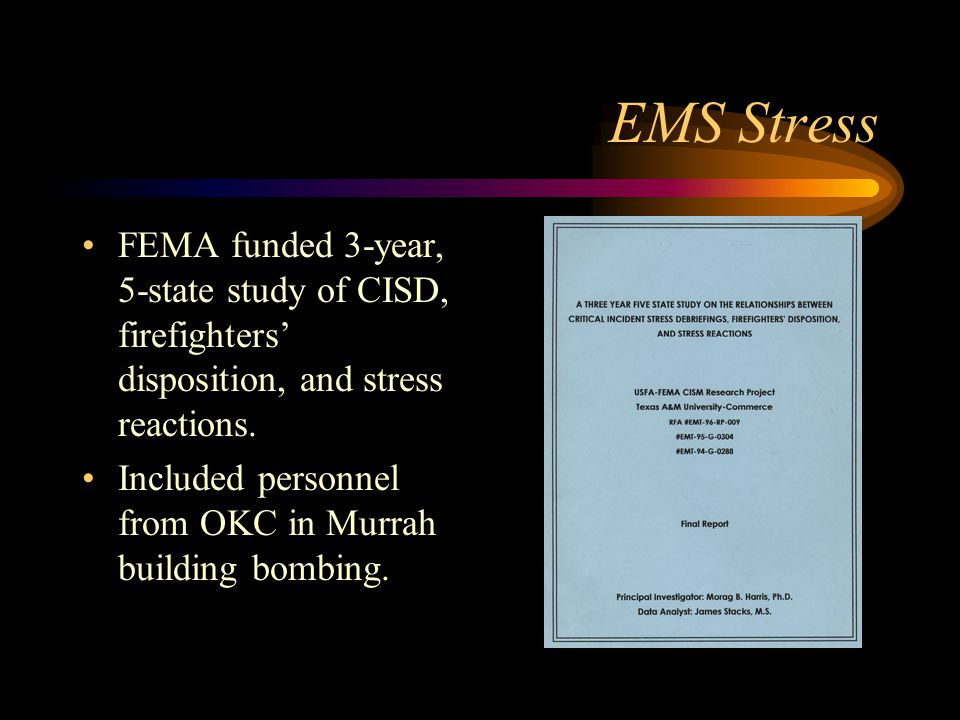 EMS Stress FEMA funded 3-year, 5-state study of CISD, firefighters' disposition, and stress reactions.