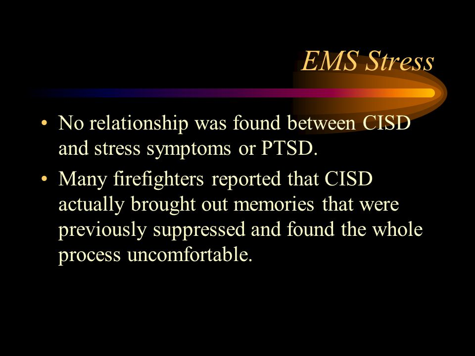 EMS Stress No relationship was found between CISD and stress symptoms or PTSD.