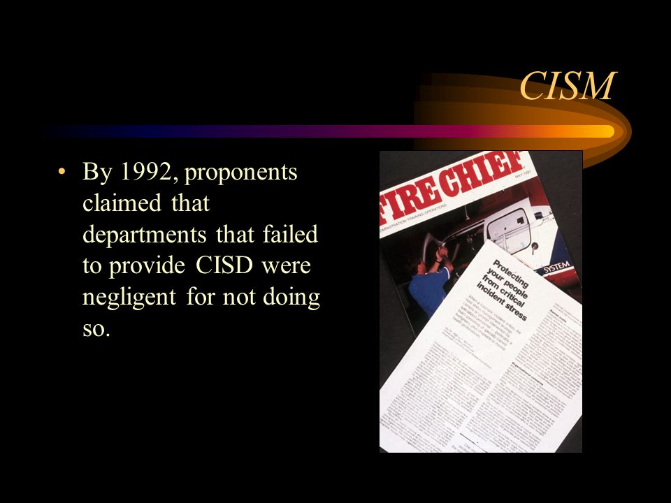 CISM By 1992, proponents claimed that departments that failed to provide CISD were negligent for not doing so.