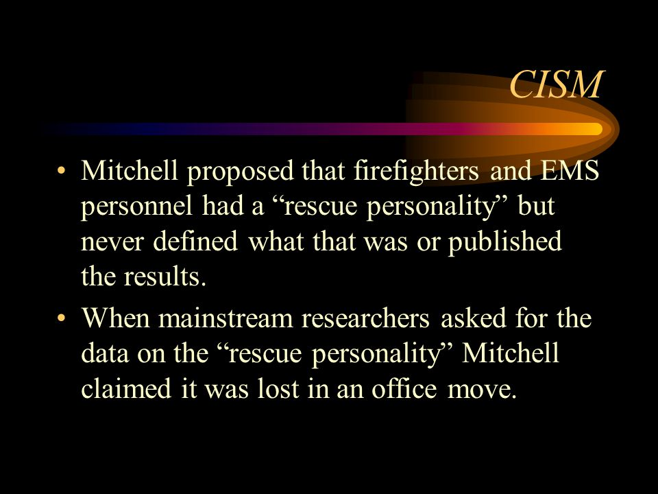 CISM Mitchell proposed that firefighters and EMS personnel had a rescue personality but never defined what that was or published the results.