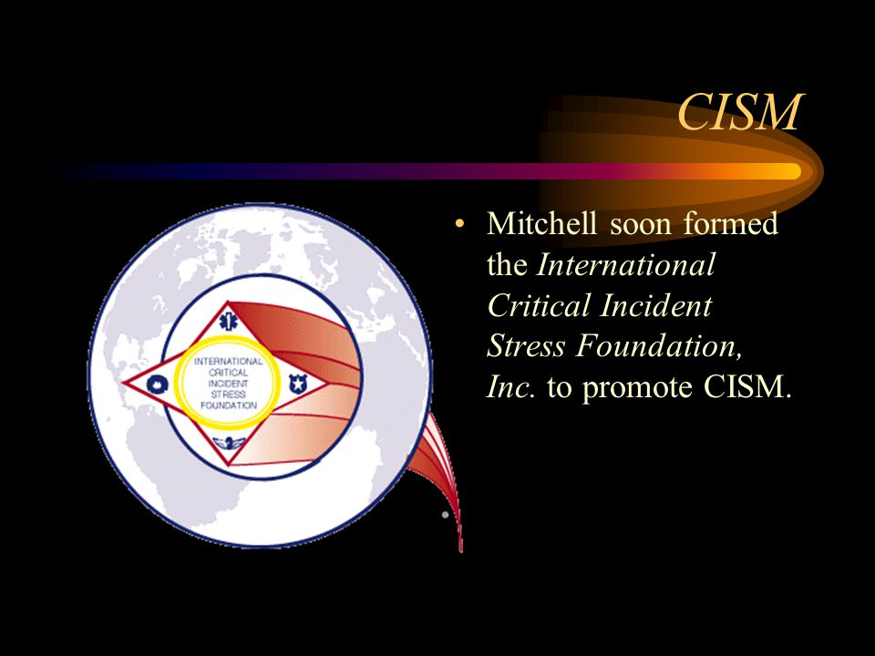 CISM Mitchell soon formed the International Critical Incident Stress Foundation, Inc.