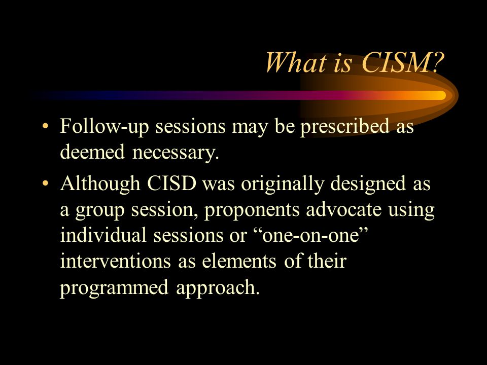 What is CISM Follow-up sessions may be prescribed as deemed necessary.
