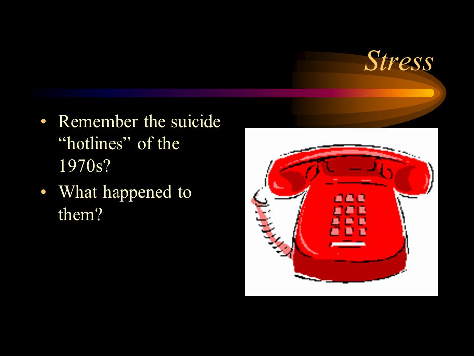 Stress Remember the suicide hotlines of the 1970s