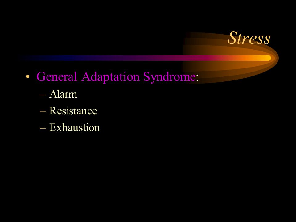 Stress General Adaptation Syndrome: Alarm Resistance Exhaustion