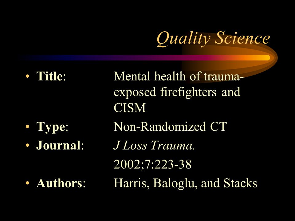Quality Science Title: Mental health of trauma- exposed firefighters and CISM. Type: Non-Randomized CT.