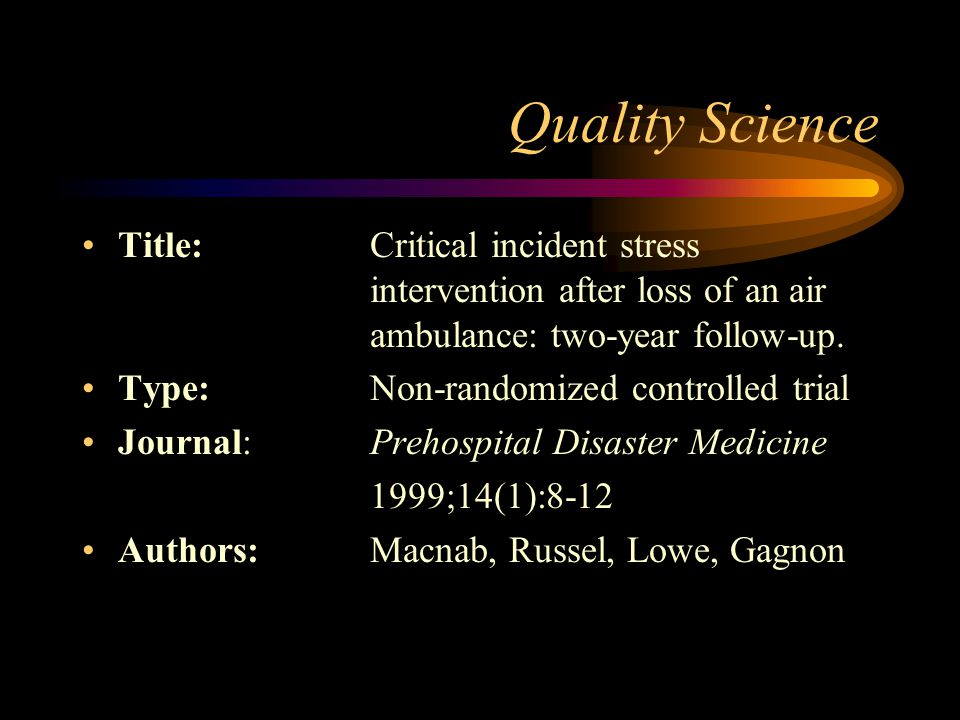 Quality Science Title: Critical incident stress intervention after loss of an air ambulance: two-year follow-up.