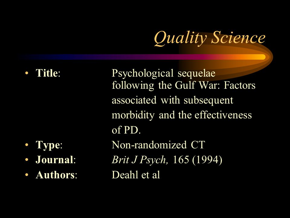 Quality Science Title: Psychological sequelae following the Gulf War: Factors. associated with subsequent.