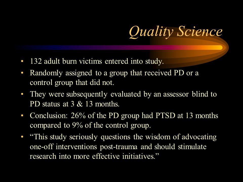 Quality Science 132 adult burn victims entered into study.