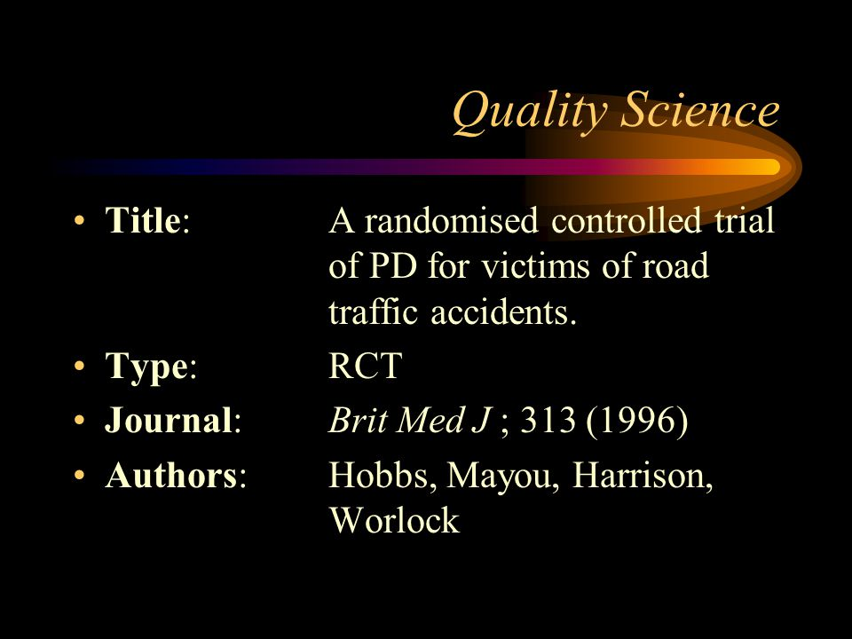 Quality Science Title: A randomised controlled trial of PD for victims of road traffic accidents.