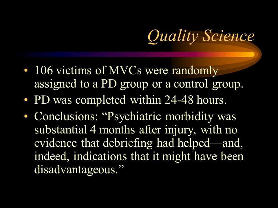 Quality Science 106 victims of MVCs were randomly assigned to a PD group or a control group. PD was completed within 24-48 hours.