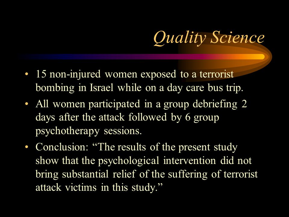 Quality Science 15 non-injured women exposed to a terrorist bombing in Israel while on a day care bus trip.