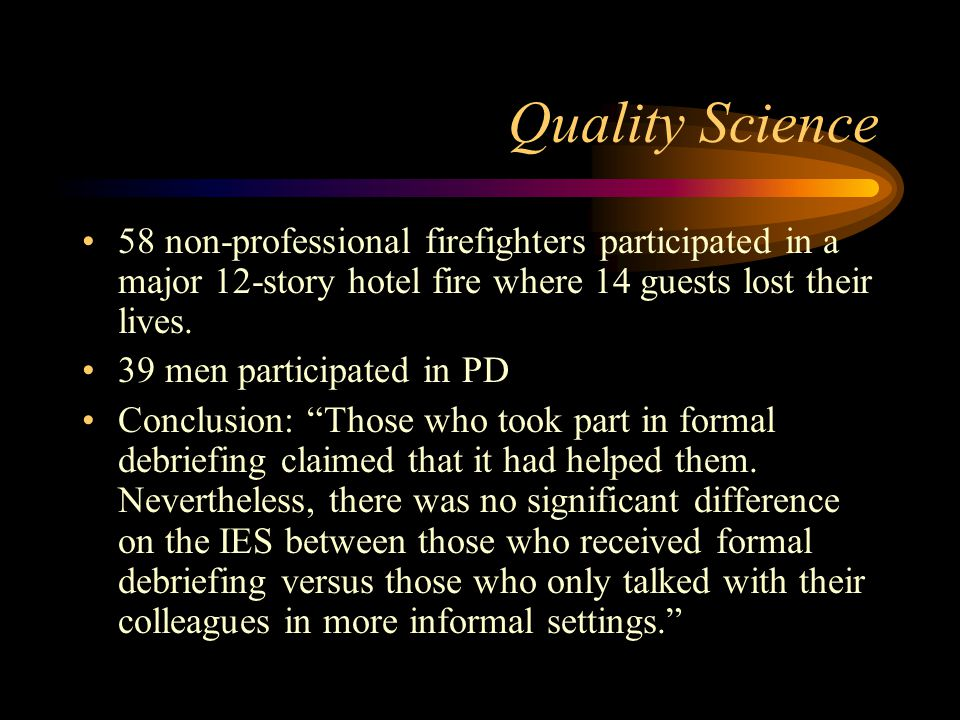 Quality Science 58 non-professional firefighters participated in a major 12-story hotel fire where 14 guests lost their lives.