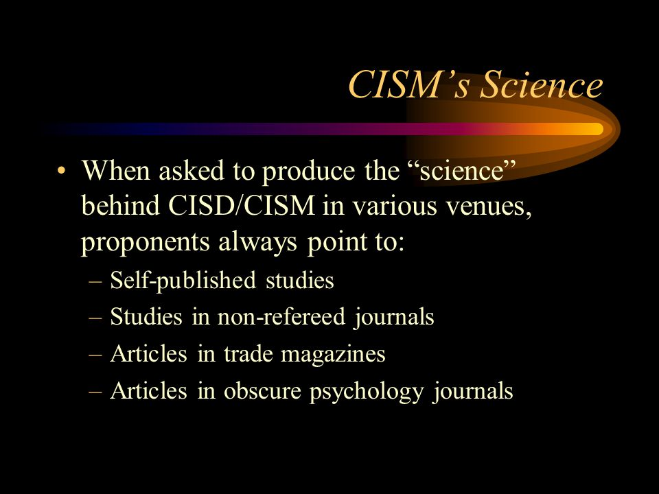 CISM's Science When asked to produce the science behind CISD/CISM in various venues, proponents always point to: