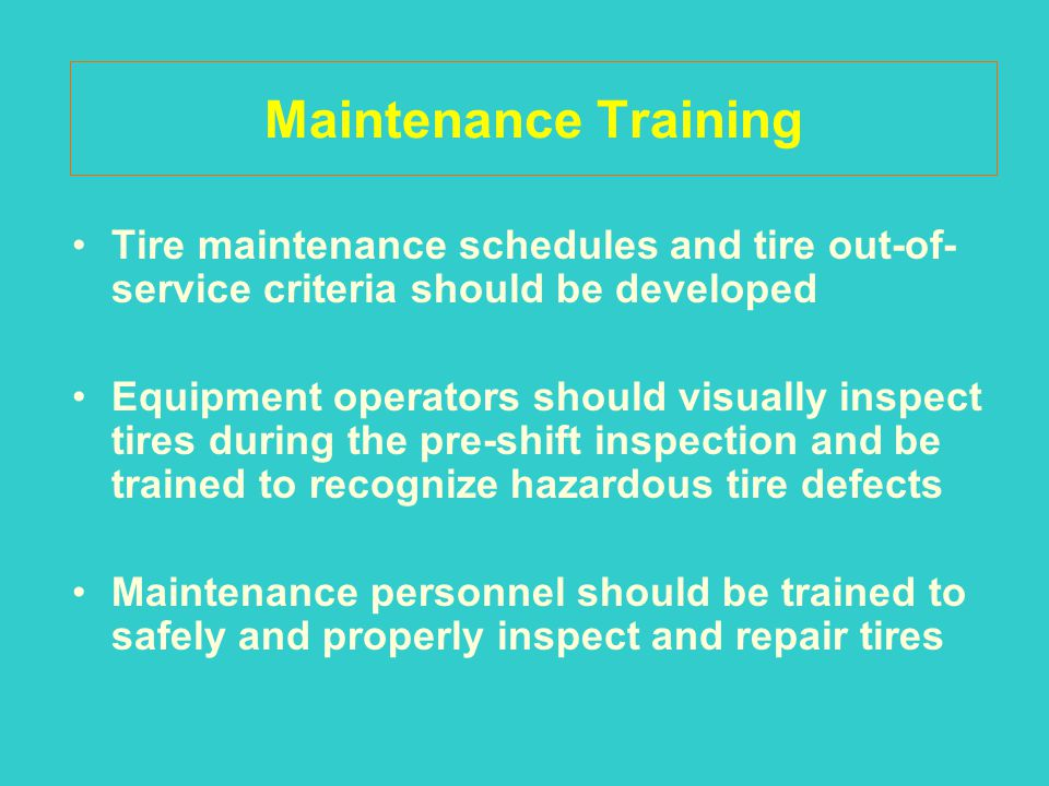 Maintenance Training Tire maintenance schedules and tire out-of-service criteria should be developed.
