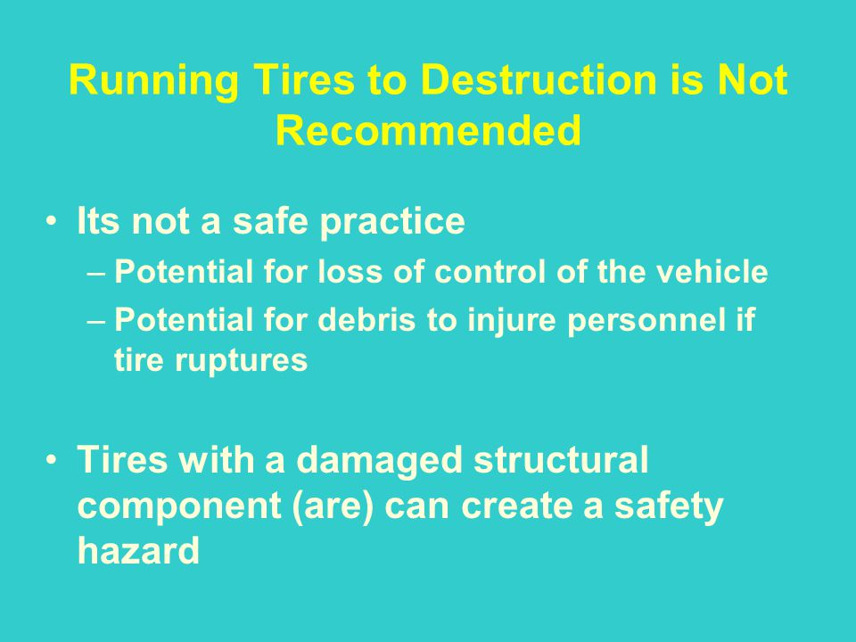 Running Tires to Destruction is Not Recommended