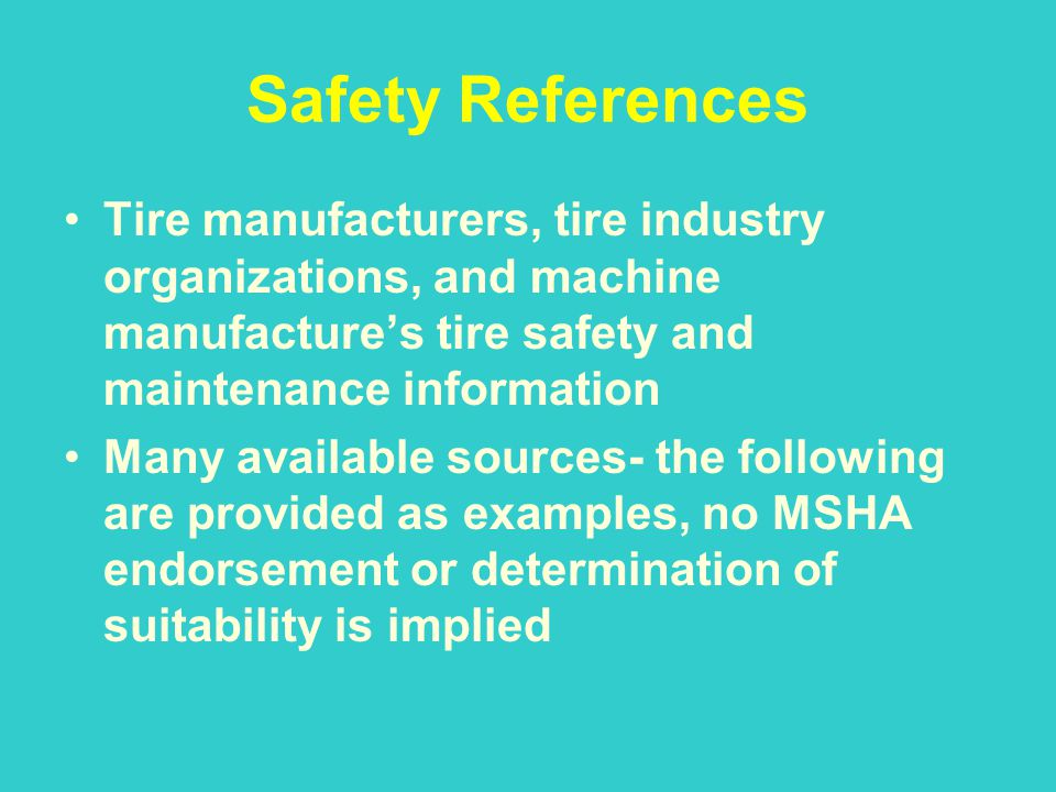 Safety References Tire manufacturers, tire industry organizations, and machine manufacture's tire safety and maintenance information.