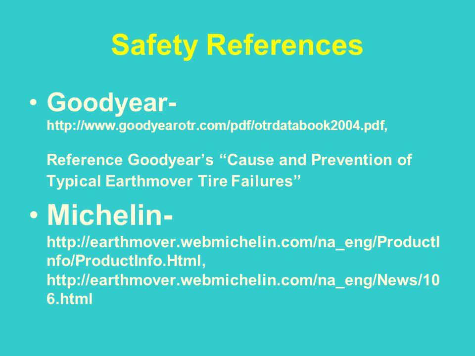Safety References Goodyear- http://www.goodyearotr.com/pdf/otrdatabook2004.pdf,