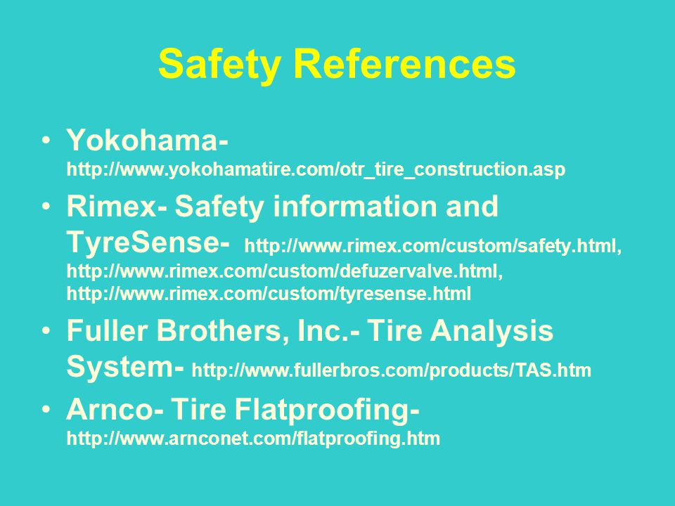 Safety References Yokohama- http://www.yokohamatire.com/otr_tire_construction.asp.