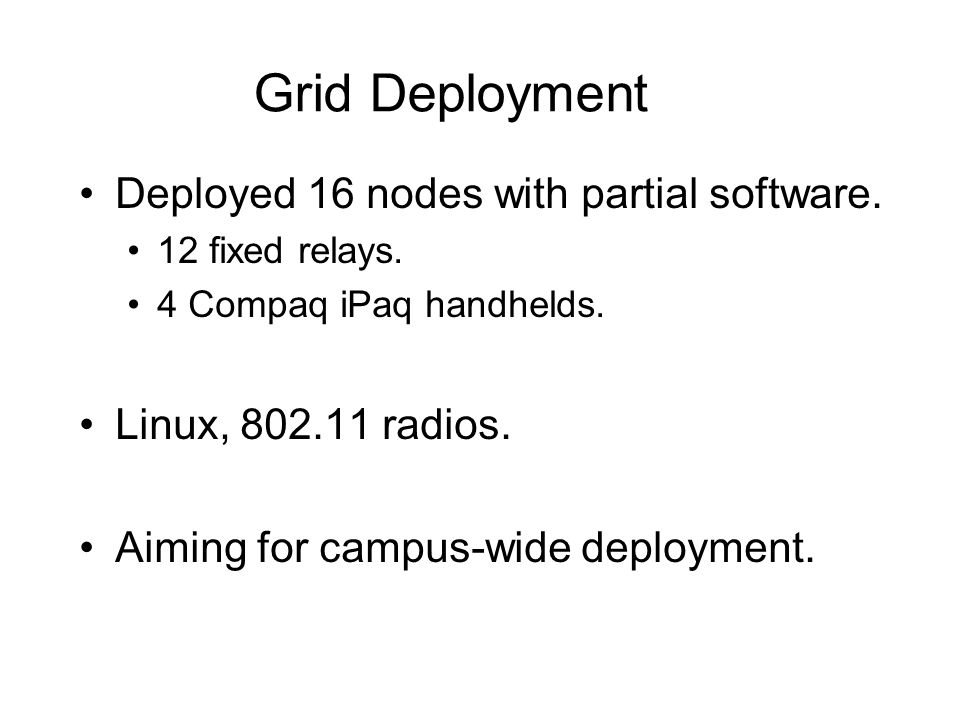 Grid Deployment Deployed 16 nodes with partial software.